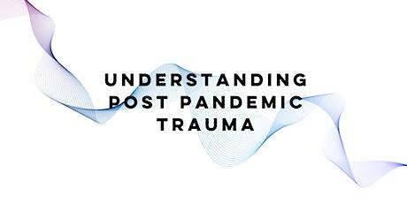 Understanding Post Pandemic Trauma tickets