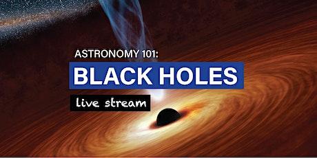 Astronomy 101: Black Holes - Live Stream tickets