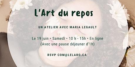 L'ART DU REPOS - Un atelier avec Maria Legault tickets