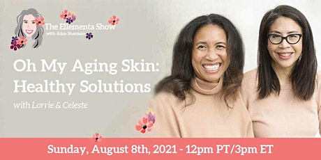 Oh My Aging Skin:  Healthy Solutions with Lorrie & Celeste tickets