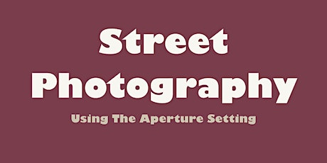 Street Photography Online Meetup: Using The Aperture Setting In Your Photos biglietti
