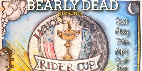 Bearly Dead Presents: The I Know You Rider Cup tickets