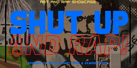 Shut Up And Rap Art & Music Showcase tickets