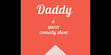 Daddy - A Queer Comedy Show tickets