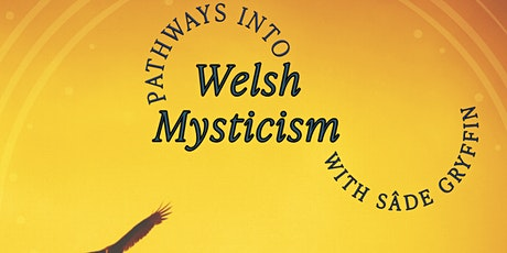 Pathways into Welsh Mysticism. Integrating ancient wisdom into your life. tickets