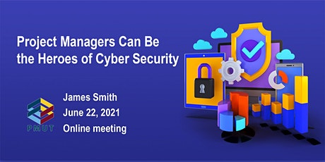 """""""Project Managers can be the heroes of cyber security"""" with James Smith (2 tickets"""