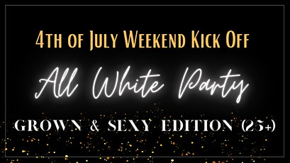 4th of July Weekend Kick-Off All White Party tickets