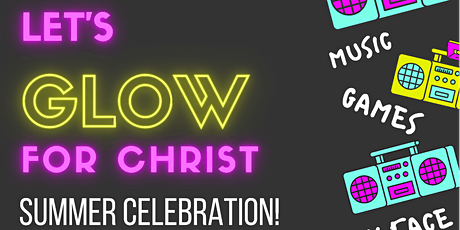 Let's GLOW For Christ Summer Celebration tickets