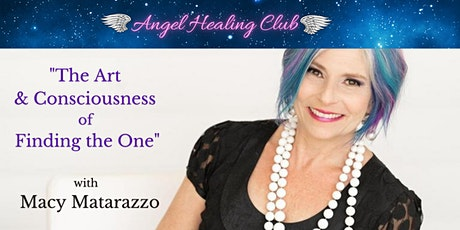 The Art & Consciousness of Finding the One - Macy Matarazzo tickets