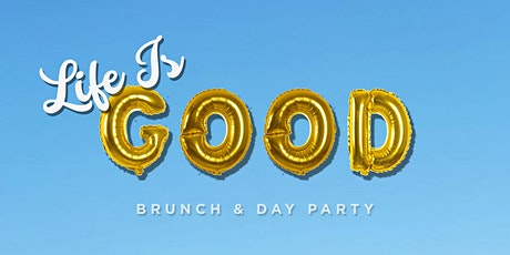 Life Is Good - Brunch and Day Party tickets