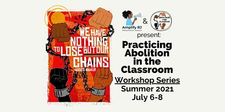 July 6-8: Practicing Abolition in the Classroom Workshop Series! tickets