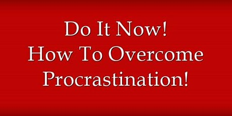 Do It Now! - How to Overcome Procrastination! tickets