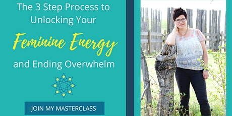 The 3 Step Process to Unlocking Your Feminine Energy and Ending Overwhelm tickets