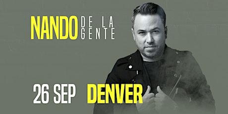 """NANDO DE LA GENTE"""" AHORA ME TOCA A MI"""" DENVER tickets"""