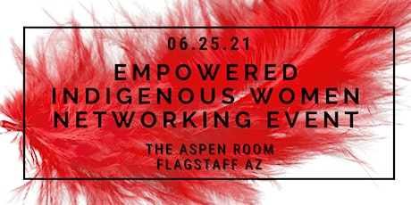 Empowered Indigenous Women Networking Event tickets