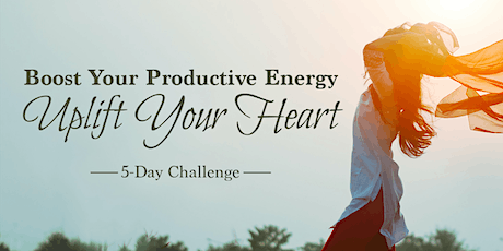 Boost Your Productive Energy, Uplift Your Heart 5-Day Challenge tickets