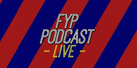 FYP Podcast LIVE - With Special Legendary Palace Guest tickets