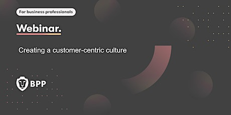 Creating a customer-centric culture tickets