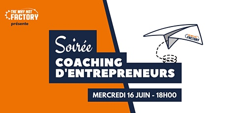 Soirée coaching d'entrepreneurs de la Why Not Factory #19 billets