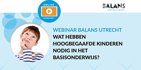 Webinar 'Wat hebben hoogbegaafde kinderen nodig in het basisonderwijs?' tickets