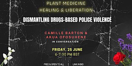Plant Medicine Healing & Liberation:Dismantling Drugs-Based Police Violence tickets