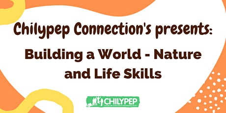 Chilypep Connections - Building our World - Nature and Life Skills tickets
