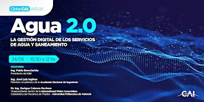 #CiclosCAI: Agua 2.0 La gestión digital de los servicios de agua y saneamie