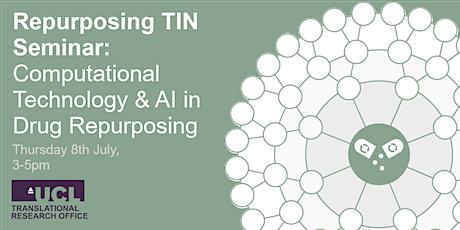 Repurposing TIN Seminar: Computational Technology & AI in Drug Repurposing tickets