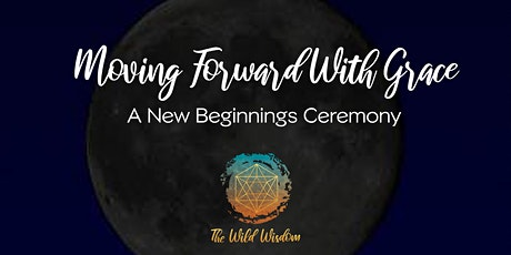 Moving Forward With Grace: New Beginnings Ceremony tickets