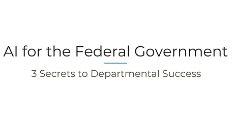 AI for the Federal Government: 3 Secrets to Departmental Success tickets