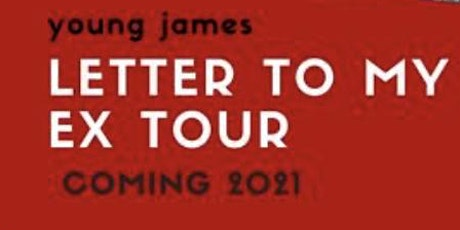 YOUNG JAMES LETTER TO MY EX  WORLD TOUR tickets
