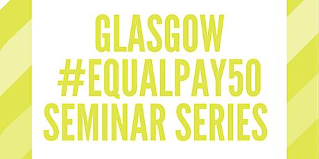 Glasgow #EqualPay50 Seminar Series tickets