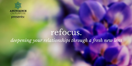 Refocus: Deepening Your Relationships Through a Fresh New Lens tickets