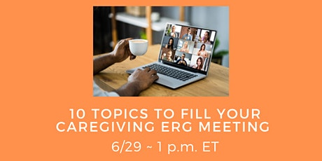 10 Topics to Fill Your Caregiving ERG Meetings tickets