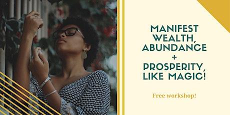 Manifest Wealth, Abundance + Prosperity Like Magic tickets