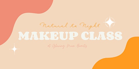 Natural to Night Makeup Class with Glowing Moon Beauty tickets
