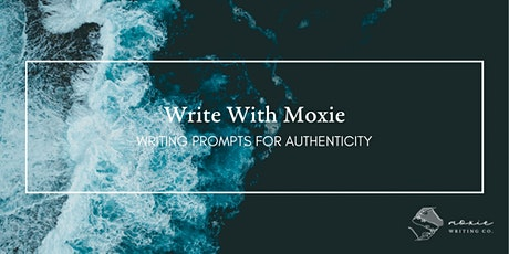 Write With Moxie: Writing Prompts for Authenticity tickets