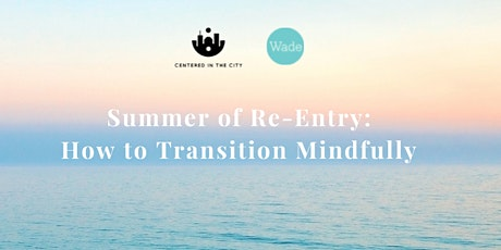 Summer of Re-Entry: How to Mindfully Transition tickets