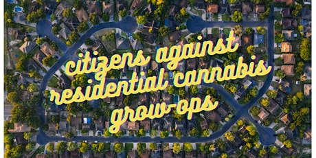 Citizens Against Residential Cannabis Grow-Ops Info Session tickets