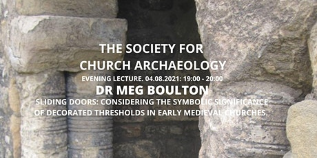 Lecture: Dr Meg Boulton - Decorated Thresholds in Early Medieval Churches tickets