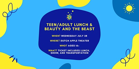 """Teen/Adult Lunch & """"Beauty and the Beast"""" Performance tickets"""