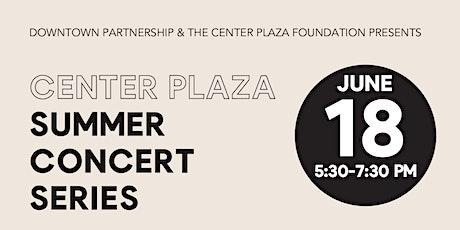 Center Plaza Summer Concert Series + Pop Up Vendors tickets
