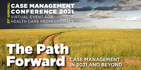 2021 The Path Forward - Case Management in 2021 and Beyond tickets