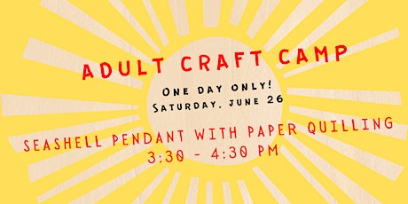 Virtual Adult Craft Camp --- Seashell Pendant With Paper Quilling tickets