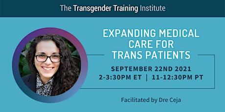 Expanding Medical Care for Trans Patients - 9/22/21, 2-3:30 ET/11-12:30 PT tickets