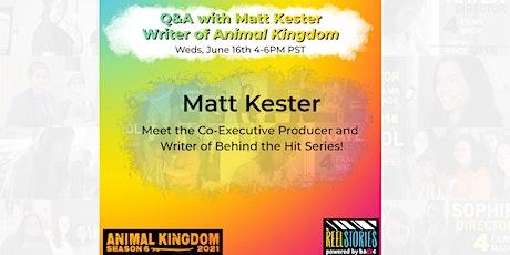Q&A with Matt Kester- Writer of Animal Kingdom-June 2021! tickets