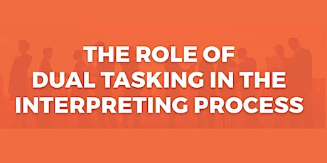 The Role Of Dual Tasking In The Interpreting Process tickets