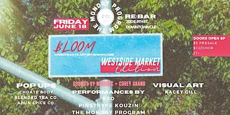 Bloom Artist Showcase - We$tside Market Edition tickets