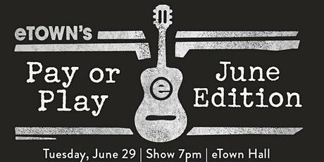 eTown's Pay or Play: June Edition tickets