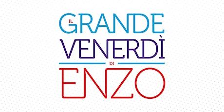 Il Grande Venerdì di Enzo XI - ROMA biglietti